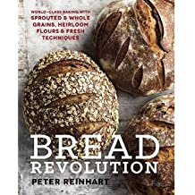 [(Bread Revolution: World-Class Baking With Sprouted and Whole Grains, Heirloom Flours, and Fresh Techniques)] [Author: Peter Reinhart] published on (November, 2014)