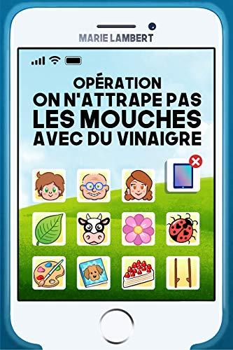 Couverture du livre OPERATION ON N'ATTRAPE PAS LES MOUCHES AVEC DU VINAIGRE: Ou comment Théo reconnecte sa famille grâce à l'agent Pétunia