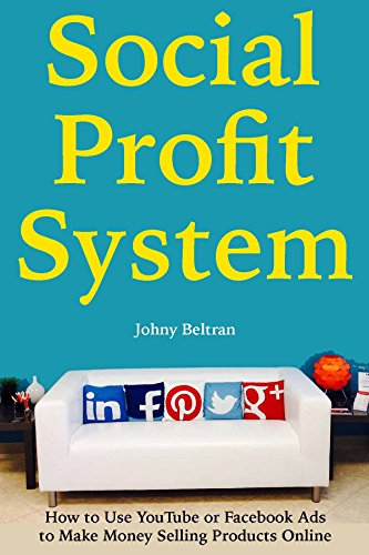 Social Profit System: How to Use YouTube or Facebook Ads to Make Money Selling Products Online book cover