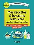 Mes recettes et boissons bien-être avec les huiles essentielles (Mes essentielles) (French Edition)