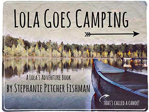 Lola Goes Camping: An Adventure in the Woods with Family (Lola's Adventures Book Book 4) (English Edition)