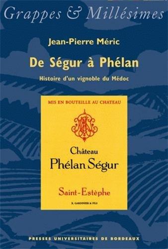 De Ségur à Phélan, histoire d'un vignoble du Médoc par Jean-Pierre Meric
