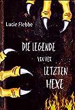 Die Legende von der letzten Hexe (Ein Fantasy-Abenteuer ab 10 Jahren)