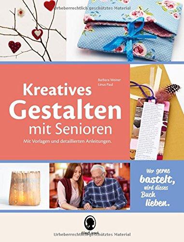Kreatives Gestalten mit Senioren: Mit Vorlagen und detaillierten Anleitungen