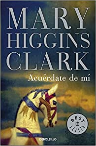 Acuérdate de mí par  Mary Higgins Clark