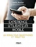 Expérience utilisateur mobile: UX Design pour smartphones et tablettes (French Edition)