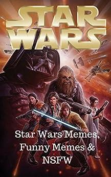Star Wars: Star Wars Memes, Funny Memes & NSFW (Star Wars Memes 1) (English Edition)