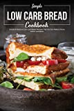 Simple Low Carb Bread Cookbook: Simple & Delicious Low Carb Bread Recipes That You Can Make at Home (English Edition)