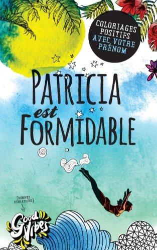 Patricia est formidable: Coloriages positifs avec votre prénom