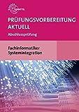 Prüfungsvorbereitung aktuell Fachinformatiker Systemintegration: Abschlussprüfung