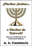 ¿Fiestas Judías o Fiestas de Yahweh? Libro 1: Justificación de las Celebraciones Bíblicas