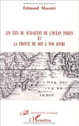 Les îles du Sud-Ouest de l'océan Indien et la France de 1815 à nos jours