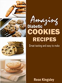 Amazing Diabetic Cookie Recipes: Delicious Great tasting and easy to make gluten free (English Edition) par [Kingsley, Rose]