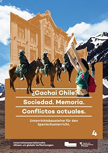 ¿Cachai Chile? Sociedad. Memoria. Conflictos actuales.: Unterrichtsbausteine für den Spanischunterricht (Wissen um globale Verflechtungen nº 4)