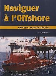 Naviguer à l'Offshore : 1980-1990 : les derniers pionniers