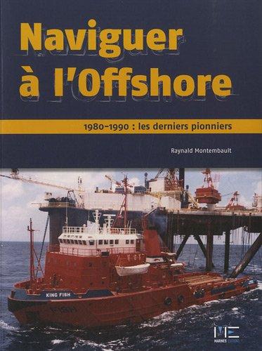 Naviguer à l'Offshore : 1980-1990 : les derniers pionniers par Raynald Montembault