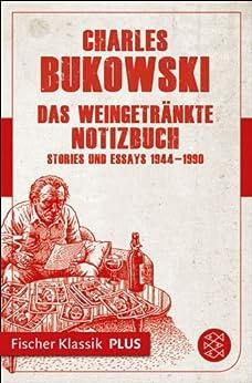 Das weingetränkte Notizbuch: Stories und Essays 1944-1990 (Fischer Klassik Plus) von [Bukowski, Charles]