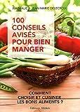 100 conseils avisés pour bien manger - Comment choisir et cuisiner les bons aliments ? de Nathalie Delecroix (20 janvier 2012) Broché