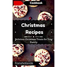 Christmas Recipes Cookbook Christmas Cookies: Delicious Christmas Treats for Your Family to Enjoy (Christmas Recipes) (English Edition)