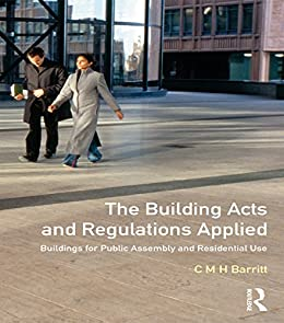 The Building Acts and Regulations Applied: Buildings for Public Assembly and Residential Use by [Barritt, C.M.H.]