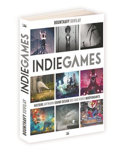 Indie Games: Histoire, artwork, sound design des jeux vido indpendants