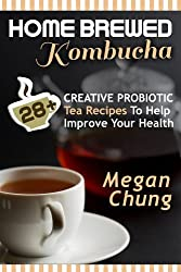 Home Brewed Kombucha: 28+ Creative Probiotic Tea Recipes To Help Improve Your Health (English Edition)