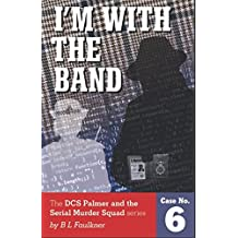 I'M WITH THE BAND: A Detective Chief Superintendent Palmer and the Serial Murder Squad case 6