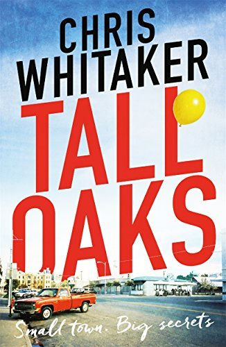Tall Oaks: A gripping tale of a small town gone wrong by Chris Whitaker (2016-09-08)