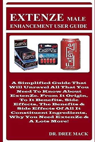 EXTENZE Male Enhancement User Guide: A Simplified Guide That Will Unravel All That You Need To Know About ExtenZe. From It Origin, To It Benefits, Side ... & Side Effects Of All... (English Edition)