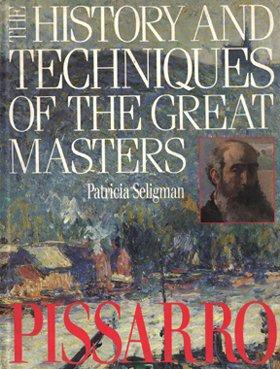 History and Techniques of the Great Masters: Pissarro (A Quarto book)