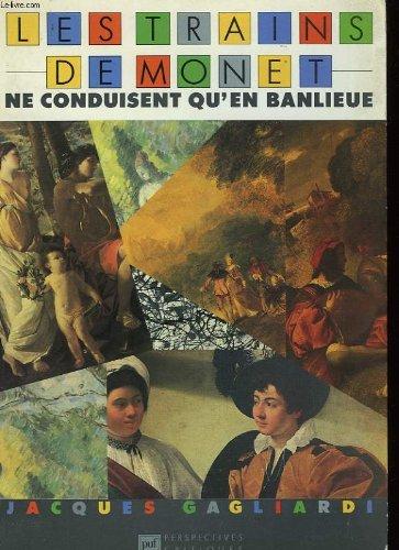 Les trains de Monet ne conduisent quen banlieue (Perspectives critiques) par Jacques Gagliardi