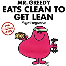 Mr Greedy Eats Clean to Get Lean: Mr. Men for Grown-ups