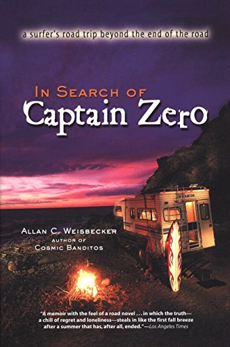 In Search Of Captain Zero: A Surfer's Road Trip Beyond the End of the Road por A Weisbecker