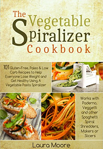 The Vegetable Spiralizer Cookbook: 101 Gluten-Free, Paleo & Low Carb Recipes to Help You Lose Weight & Get Healthy Using Vegetable Pasta Spiralizer - for ... & Spaghetti Shredders (English Edition) Williams-sonoma Pasta