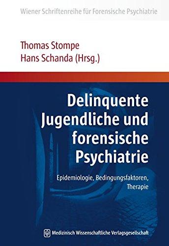 Delinquente Jugendliche und forensische Psychiatrie: Epidemiologie, Bedingungsfaktoren, Therapie (Wiener Schriftenreihe für Forensische Psychiatrie)