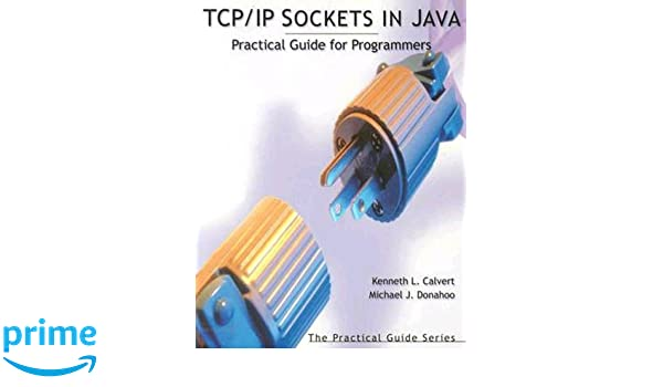 TCP/IP Sockets in Java: Practical Guide for Programmers (The