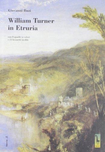 William Turner in Etruria. Con 8 quadri a colori e 23 bozzetti inediti (Tuscia)