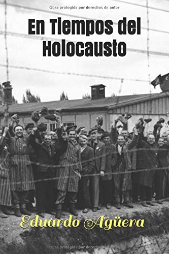 En Tiempos del Holocausto: ¿Qué le impulsó al hombre hacer tal atrocidad? Ya que la única escapatoria era la muerte por Eduardo Agüera Villalobos