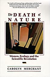 The Death of Nature: Women, Ecology and the Scientific Revolution