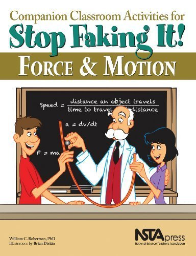 Companion Classroom Activities for Stop Faking It! Force and Motion - PB295X (Stop Faking It! Finally Understanding Science So You Can Teach it) by William C. Robertson, PhD., Brian Diskin, Illustrator (2011) Paperback