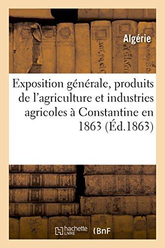 Exposition générale des produits de l'agriculture et des diverses industries agricoles à: Constantine en 1863 : distribution solennelle des prix, dimanche 27 septembre 1863 par Algerie