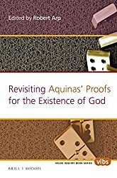 Revisiting Aquinas Proofs for the Existence of God. (Value Inquiry Book Series / Philosophy and Religion) by Robert Arp (2016-02-11)