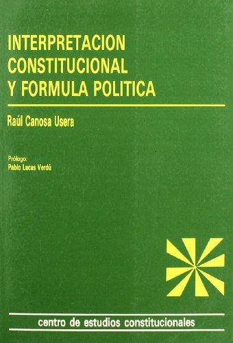 Interpretación constitucional y fórmula política. (Estudios Constitucionales)