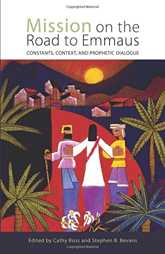 Mission on the Road to Emmaus: Constants, Context, and Prophetic Dialogue