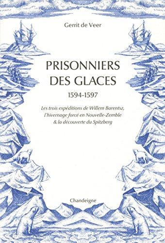 Prisonniers des glaces 1594-1597 : Les trois expéditions de Willem Barentsz, l'hivernage forcé en Nouvelle-Zemble & la découverte du Spitzberg (Magellane-poche)