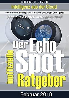 Echo Spot – der inoffizielle Ratgeber: Noch mehr Leistung: Skills, Fakten, Lösungen und Tipps – Intelligenz aus der Cloud