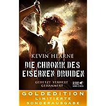 Die Chronik des Eisernen Druiden: Goldedition. Die Bände 1-3. Gehetzt, Verhext, Gehämmert
