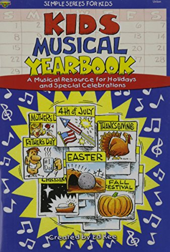 Kids Musical Yearbook: A Musical Resource for Holidays and Special Celebrations: Unison (Simple Series for Kids)
