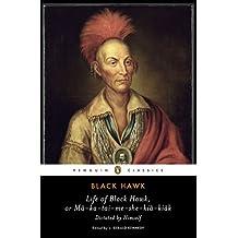 Life of Black Hawk, or Ma-ka-tai-me-she-kia-kiak: Dictated by Himself (Penguin Classics)