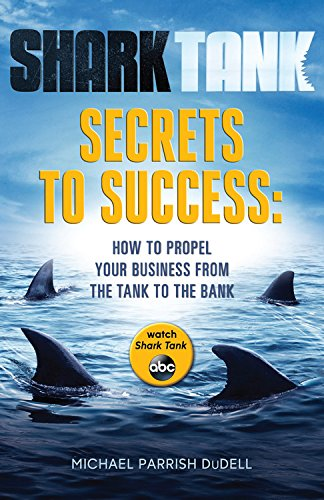 shark-tank-secrets-to-success-how-to-propel-your-business-from-the-tank-to-the-bank